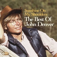 JOHN DENVER - Sunshine On My Shoulders : The Best Of 2CD Reissue